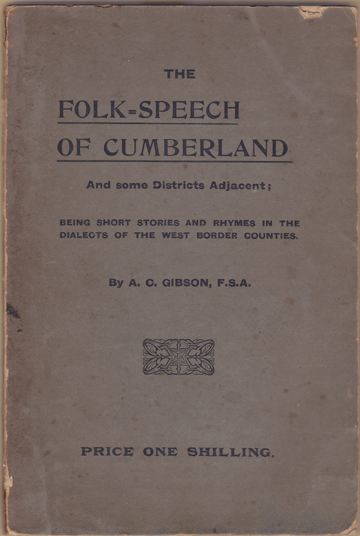 Image for The Folk-Speech of Cumberland and Some Districts Adjacent; Being Short Stories and Rhymes in the Dialects of the West Border Counties.
