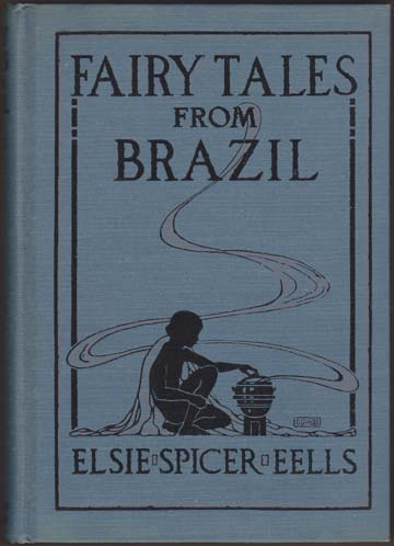 Image for Fairy Tales From Brazil. How and Why Tales from Brazilian Folk-Lore. With Illustrations by Helen M. Barton.