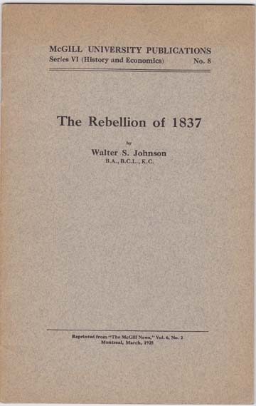 Image for The Rebellion of 1837. An Address Delivered to the McGill Historical Club. January 22, 1925.