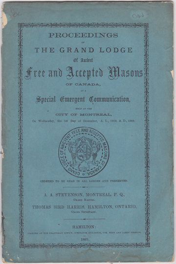 Image for Proceedings of The Grand Lodge Of Ancient Free and Accepted Masons of Canada, At A Special Emergent Communication held at the City of Montreal, On Wednesday, the 1st Day of December, A. L., 5869, A. D., 1869. ... A. A. Stevenson, Montreal, P.Q., Grand Master. Thomas Bird Harris, Hamilton, Ontario, Grand Secretary.