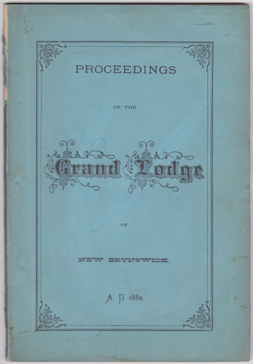 Image for Proceedings of the Fifteenth Annual Communication of the Grand Lodge of the Ancient and Honourable Fraternity of Free and Accepted Masons of New Brunswick, Held at Saint John, April 25th and 26th, A.D. 1882. Also, of A Special Communication Held at Saint Stephen, Charlotte County, June 24th, A.D. 1881.