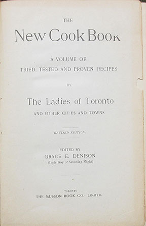 Image for The New Cook Book. A Volume of Tried, Tested and Proven Recipes by The Ladies of Toronto and Other Cities and Towns. Revised Edition. Edited by Grace E. Denison (Lady Gay of Saturday Night).