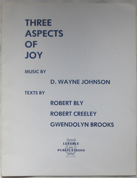 Image for Three Aspects of Joy. Music by D. Wayne Johnson. Texts by Robert bly, Robert Creeley, Gwendolyn Brooks.