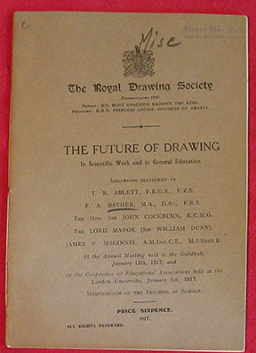Image for The Future of Drawing. In Scientific Work and in General Education. Addresses Delivered by T.R. Ablett .... F.A. Bather .... The Hon. Sir John Cockburn .... The Lord Mayor (Sir William Dunn) .... James P. Maginnis ....  At the Annual Meeting held in the Guildhall, January 12th, 1917, and At the Conference of Educational Associations held at the London University, January 1st, 1917.